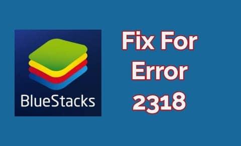 bluestacks error 2318